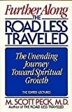 Further Along the Road Less Travelled: The Unending Journey Towards Spiritual Growth M.Scott Peck