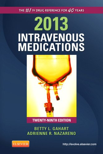 2013 Intravenous Medications: A Handbook for Nurses and Health Professionals, 29e