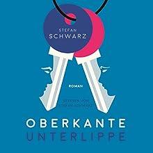 Oberkante Unterlippe Hörbuch von Stefan Schwarz Gesprochen von: Stefan Schwarz