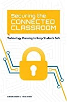 Securing the Connected Classroom: Technology Planning to Keep Students Safe Front Cover