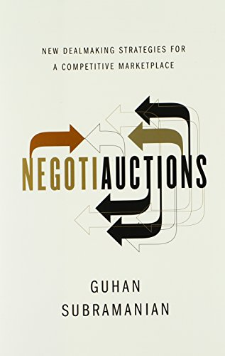 Negotiauctions: New Dealmaking Strategies for a Competitive Marketplace, by Guhan Subramanian