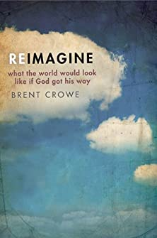 Reimagine, What the World Would Look Like If God Got His Way