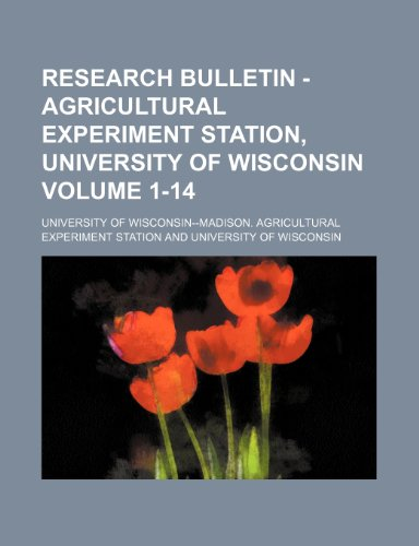 Research bulletin - Agricultural Experiment Station, University of Wisconsin Volume 1-14
