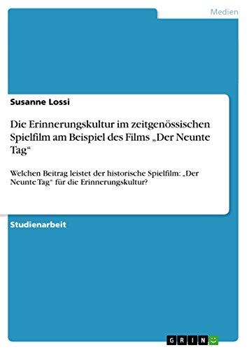 """Die Erinnerungskultur Im Zeitgenössischen Spielfilm Am Beispiel Des Films """"Der Neunte Tag"""": Welchen Beitrag Leistet Der Historische Spielfilm: """"Der Neunte ... Für Die Erinnerungskultur? (German Edition)"""