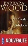 echange, troc Barbara Wood - L'étoile de Babylone