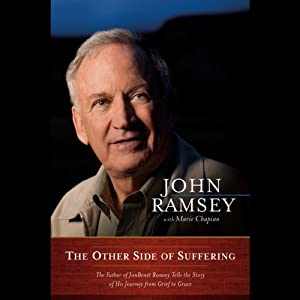 The Other Side of Suffering: The Father of JonBenet Ramsey Tells the Story of His Journey from Grief to Grace | [John Ramsey, Marie Chapian]