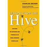 Lessons from the Hive: The Buzz on Surviving and Thriving in an Ever-Changing Workplace ~ Charles Decker