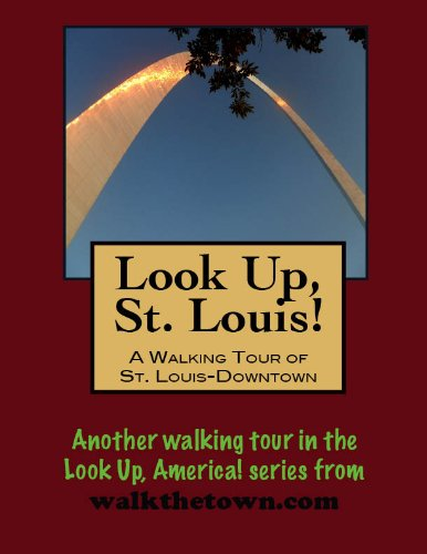 A Walking Tour of St. Louis - Downtown (Look Up, America!)