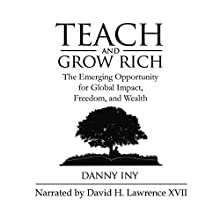 Teach and Grow Rich: The Emerging Opportunity for Global Impact, Freedom, and Wealth: The Audience Revolution, Book 2 (       UNABRIDGED) by Danny Iny Narrated by David H. Lawrence XVII
