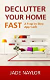 Clutter Free - Declutter Your Home Fast A Step by Step Approach