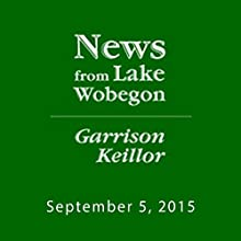 The News from Lake Wobegon from A Prairie Home Companion, September 05, 2015  by Garrison Keillor Narrated by Garrison Keillor