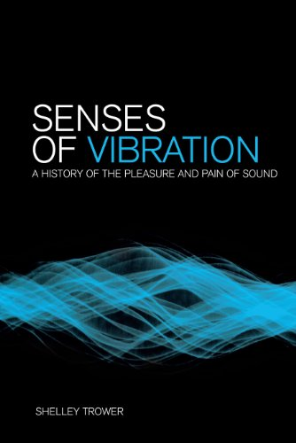 Senses of Vibration: A History of the Pleasure and Pain of Sound