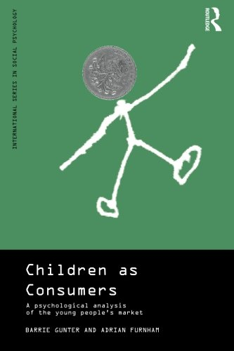 Children as Consumers: A Psychological Analysis of the Young People's Market (International Series in Social Psychology)