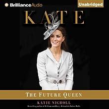Kate: The Future Queen | Livre audio Auteur(s) : Katie Nicholl Narrateur(s) : Sue Pitkin