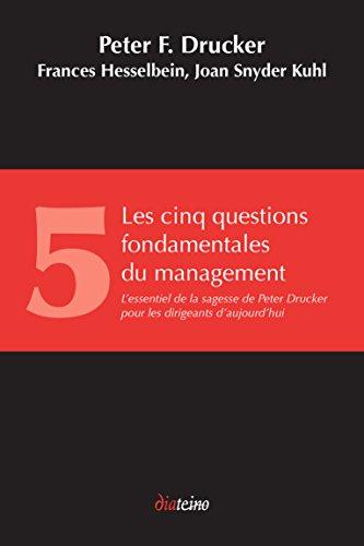 Les Cinq Questions fondamentales du management: L'essentiel de la sagesse de Peter Drucker pour les dirigeants d'aujourd'hui