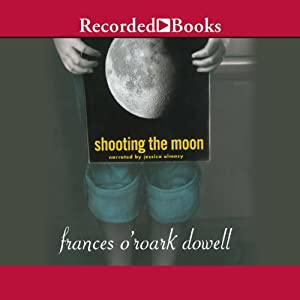 Shooting the Moon | [Frances O'Roark Dowell]