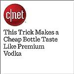 This Trick Makes a Cheap Bottle Taste Like Premium Vodka   Alina Bradford