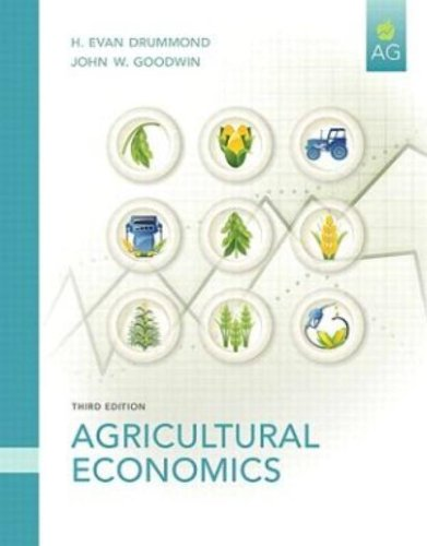 Agricultural Economics (3rd Edition), by H. Evan Drummond Ph.D., John W. Goodwin