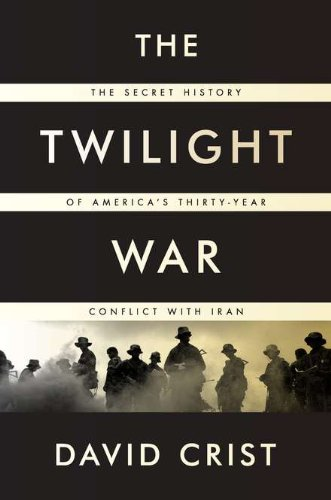 The Twilight War: The Secret History of America's Thirty-Year Conflict with Iran: David Crist: 9781594203411: Amazon.com: Books