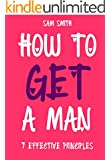 How To Get The Man Of Your Dreams In 30 Days Or Less: 7 Effective Principles of a Woman's Power