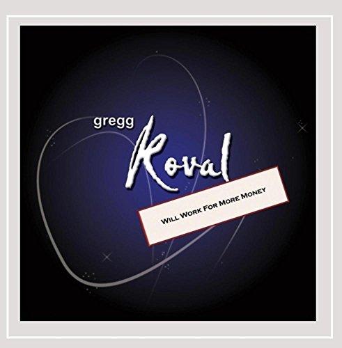 Gregg Koval - Will Work for More Money