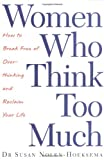 Susan Nolen-Hoeksema Women Who Think Too Much: How to break free of overthinking and reclaim your life