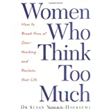 Women Who Think Too Much: How to break free of overthinking and reclaim your lifeby Susan Nolen-Hoeksema