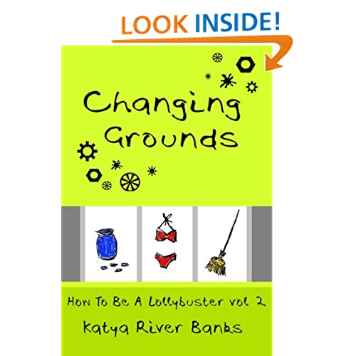 Changing Grounds (How To Be A Lollybuster) Katya River Banks