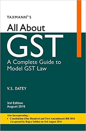 All About GST - A Complete Guide to Model GST Law (3rd Edition, August 2016)