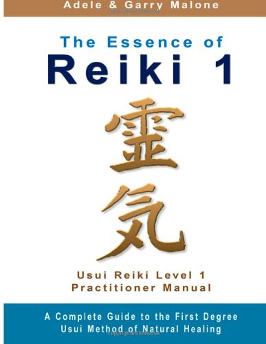 The Essence of Reiki 1: Usui Reiki 1 Manual | Practitioner Level
