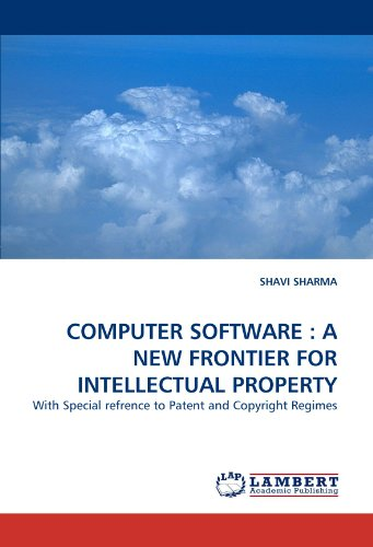 COMPUTER SOFTWARE : A NEW FRONTIER FOR INTELLECTUAL PROPERTY: With Special refrence to Patent and Copyright Regimes