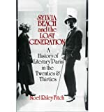 Sylvia Beach and the Lost Generation: History of Literary Paris in the Twenties and Thirties (Penguin Literary Biographies S.) Noel Riley Fitch