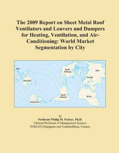The 2009 Report on Sheet Metal Roof Ventilators and Louvers and Dampers for Heating, Ventilation, and Air-Conditioning: World Market Segmentation by City