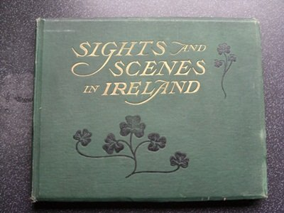 SIGHTS AND SCENES IN IRELAND With Nearly 100 Copyright Illustrations