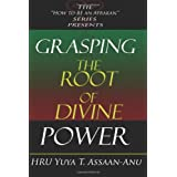 Grasping the Root of Divine Power: A spiritual healer's guide to African culture, Orisha religion, OBI divination, spiritual cleanses, spiritual growth and development, ancient wisdom, and mind power ~ HRU Yuya T. Assaan-ANU