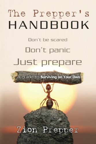 The Prepper's Handbook: A Guide to Surviving on Your Own
