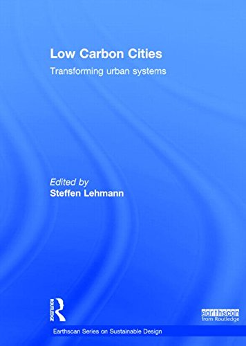 Low Carbon Cities: Transforming Urban Systems (Earthscan Series on Sustainable Design)