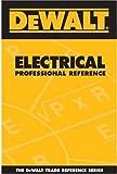 DEWALT Electrical Professional Reference Based on 2005 NEC