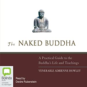 The Naked Buddha: A Practical Guide to the Buddha's Life and Teachings | [Venerable Adrienne Howley]