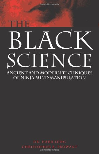 Black Science : Ancient and Modern Techniques of Ninja Mind Manipulation