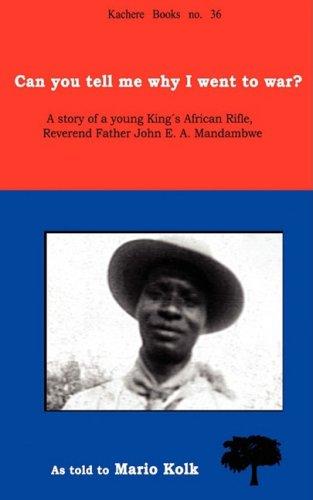 Can You Tell Me Why I Went to War? A Story of a Young King's Rifle, Reverend Father John E.A. Mandambwe
