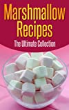 Marshmallow Recipes: The Ultimate Guide - Over 30 Delicious & Best Selling Recipes