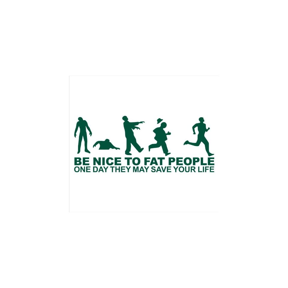 Zombie Apocalypse Be Nice To Fat People, One Day They May Save Your Life Funny Decal Sticker Laptop, Notebook, Window, Car, Bumper, Etc Stickers 8.5x3.25in. in GREEN Exterior Window Sticker with