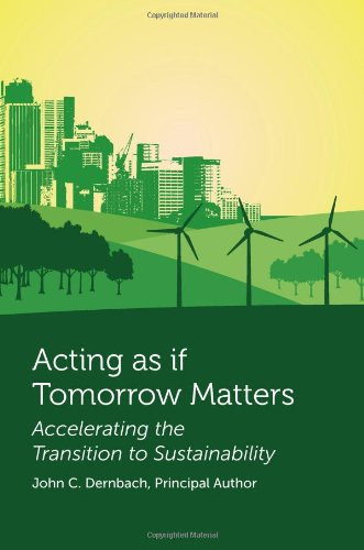 Dernbach'S Acting As If Tomorrow Matters: Accelerating The Transition To Sustainability (Environmental Law Institute)