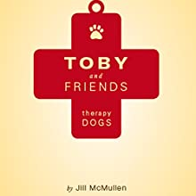 Toby and Friends: Therapy Dogs (       UNABRIDGED) by Jill McMullen Narrated by Melissa Madole
