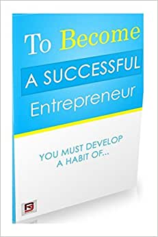 To Become A Successful Entrepreneur:: You Must Develop A Habit Of...