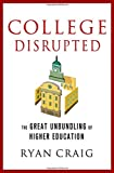 Image of College Disrupted: The Great Unbundling of Higher Education