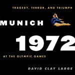 Munich 1972: Tragedy, Terror, and Triumph at the Olympic Games | David Clay Large