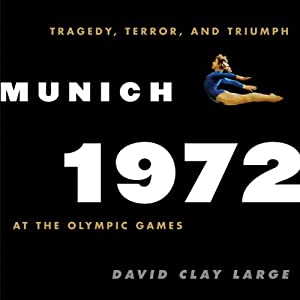 Munich 1972: Tragedy, Terror, and Triumph at the Olympic Games | [David Clay Large]