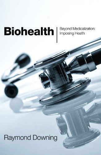 Biohealth: Beyond Medicalization: Imposing Health